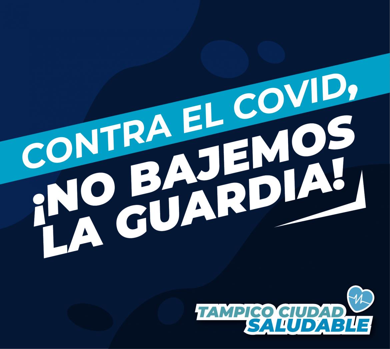 No bajemos la guardia vs el Covid #TampicoCiudadSaludable