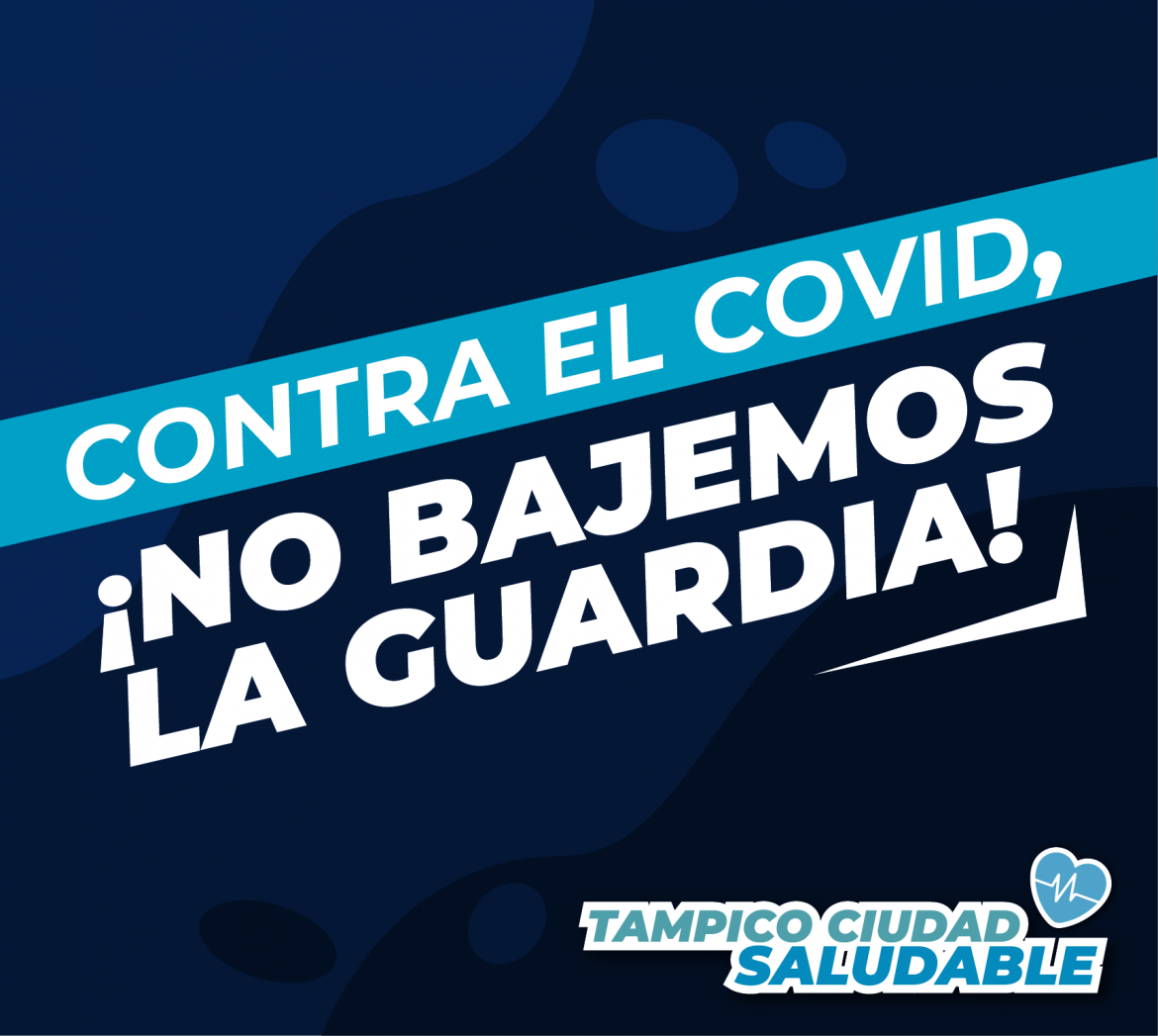 No bajemos la Guardia #TampicoCiudadSaludable